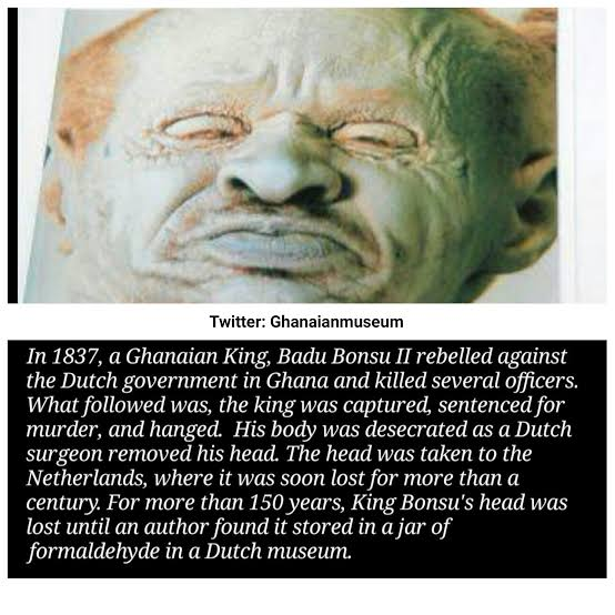 How King Badu Bonsu II of Ghana was beheaded and his head taken to the Netherlands by the Dutch